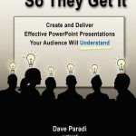 Present It So They Get It: Conversation with Dave Paradi