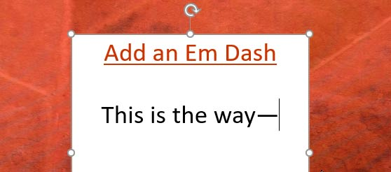 Add an Em Dash in PowerPoint
